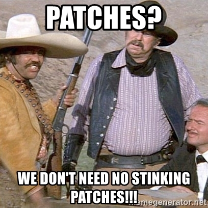 patches-we-dont-need-no-stinking-patches.jpg